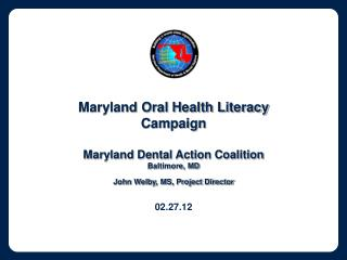Maryland Oral Health Literacy  Campaign Maryland Dental Action Coalition    Baltimore, MD