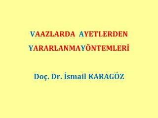 V AAZLARDA   A YETLERDEN  Y ARARLANMA Y ÖNTEMLERİ  Doç. Dr. İsmail KARAGÖZ