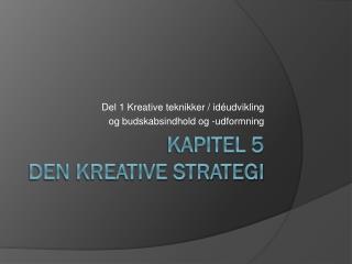 Kapitel 5 Den kreative strategi