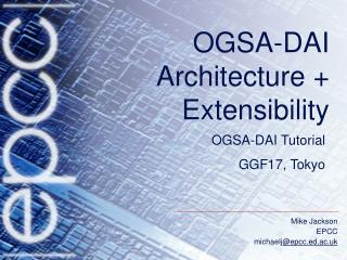 OGSA-DAI  Architecture + Extensibility