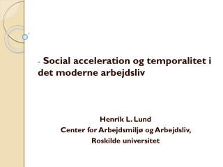 Social acceleration og  temporalitet  i det moderne arbejdsliv Henrik L. Lund