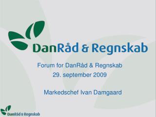 Forum for DanRåd & Regnskab  29. september 2009            Markedschef Ivan Damgaard