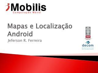 Mapas e Localização  Android