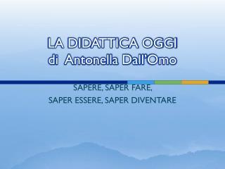 LA DIDATTICA OGGI di  Antonella Dall' Omo