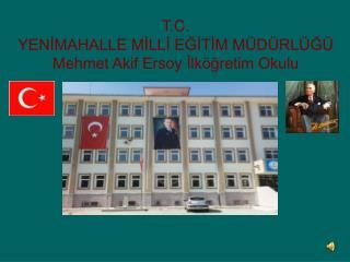 T.C. YENİMAHALLE MİLLİ EĞİTİM MÜDÜRLÜĞÜ Mehmet Akif Ersoy İlköğretim Okulu