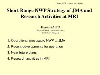 Short Range NWP Strategy of JMA and Research Activities at MRI
