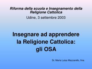 Riforma della scuola e Insegnamento della Religione Cattolica Udine, 3 settembre 2003