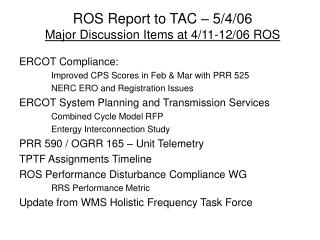 ROS Report to TAC – 5/4/06 Major Discussion Items at 4/11-12/06 ROS