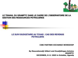 CSBI PARTNER EXCHANGE WORKSHOP By Maoundonodji Gilbert and Doudjidingao Antoine  GRAMPTC