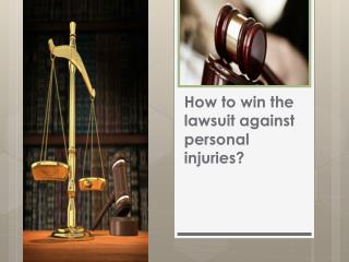 How to win the lawsuit against personal injuries?