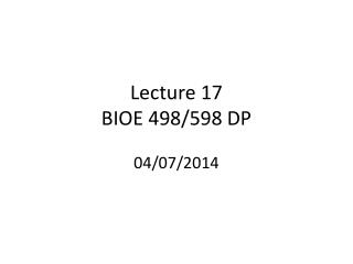 Lecture  17 BIOE 498/598 DP 04/07/2014