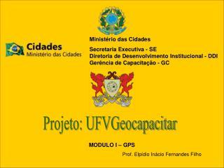 Ministério das Cidades Secretaria Executiva - SE Diretoria de Desenvolvimento Institucional - DDI