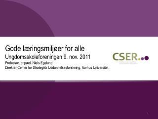 Gode læringsmiljøer for alle Ungdomsskoleforeningen 9. nov. 2011 Professor, dr.pæd. Niels Egelund