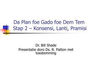 Da Plan foe Gado foe Dem Tem  Stap 2 – Konsensi, Lanti, Pramisi