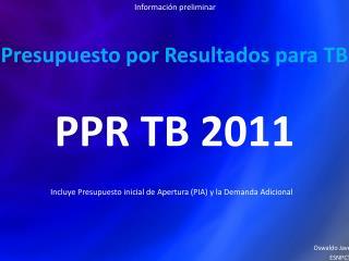 Presupuesto por Resultados para TB PPR TB 2011