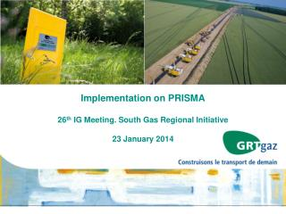 Implementation on PRISMA 26 th  IG Meeting. South Gas Regional Initiative 23 January 2014