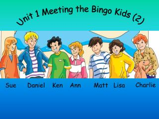 Unit 1 Meeting the Bingo Kids (2)
