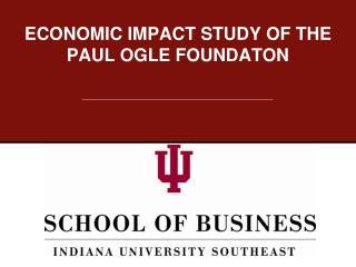 ECONOMIC IMPACT STUDY OF THE PAUL OGLE FOUNDATON