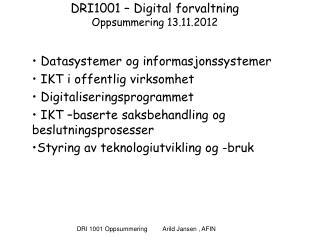 DRI1001 – Digital forvaltning  Oppsummering 13.11.2012