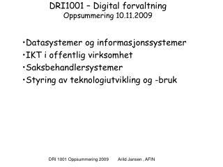 DRI1001 � Digital forvaltning  Oppsummering 10.11.2009