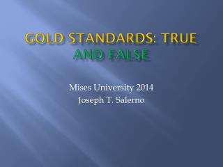Gold Standards:  True  and False