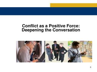 Conflict as a Positive Force:  Deepening the Conversation