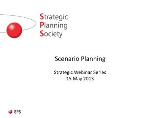 Scenario Planning Strategic Webinar Series 15 May 2013