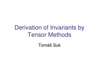 Derivation of Invariants by Tensor Methods