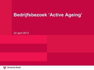 Bedrijfsbezoek 'Active Ageing'