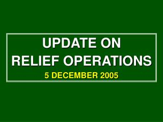 UPDATE ON  RELIEF OPERATIONS 5 DECEMBER 2005