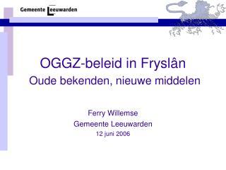 OGGZ-beleid in Fryslân Oude bekenden, nieuwe middelen