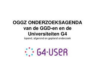 OGGZ ONDERZOEKSAGENDA van de GGD-en en de Universiteiten G4 lopend, afgerond en gepland onderzoek