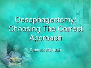Oesophagectomy: Choosing The Correct Approach