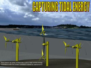 CAPTURING TIDAL ENERGY