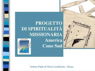 PROGETTO  DI SPIRITUALITÀ MISSIONARIA  America Cono Sud