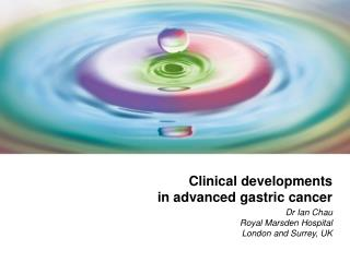 Clinical developments in advanced gastric cancer