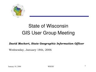 State of Wisconsin  GIS User Group Meeting David Mockert, State Geographic Information Officer