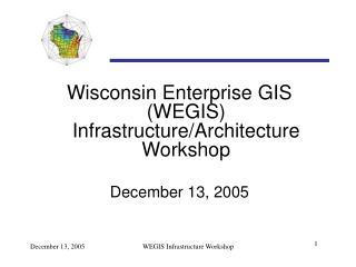 Wisconsin Enterprise GIS (WEGIS) Infrastructure/Architecture Workshop December 13, 2005