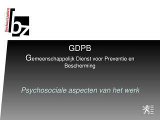 GDPB G emeenschappelijk Dienst voor Preventie en Bescherming