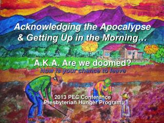 Acknowledging the Apocalypse  & Getting Up in the Morning…