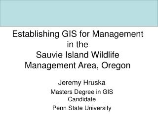 Establishing GIS for Management  in the  Sauvie Island Wildlife Management Area, Oregon