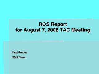 ROS Report for August 7, 2008 TAC Meeting
