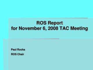 ROS Report for November 6, 2008 TAC Meeting