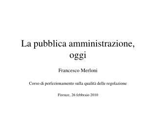 La pubblica amministrazione, oggi