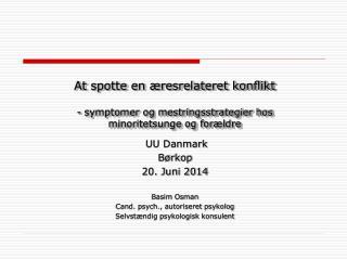 UU Danmark Børkop 20. Juni 2014 Basim Osman Cand. psych., autoriseret psykolog