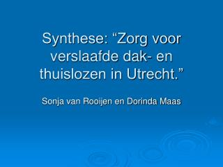 """Synthese: """"Zorg voor verslaafde dak- en thuislozen in Utrecht."""""""