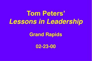 Tom Peters'  Lessons in Leadership Grand Rapids 02-23-00