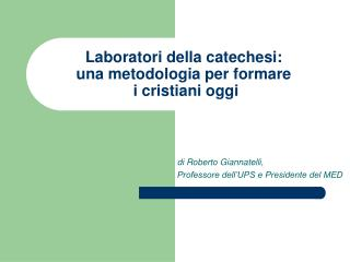 Laboratori della catechesi: una metodologia per formare  i cristiani oggi