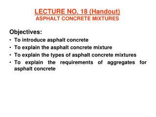 LECTURE NO. 18 (Handout) ASPHALT CONCRETE MIXTURES