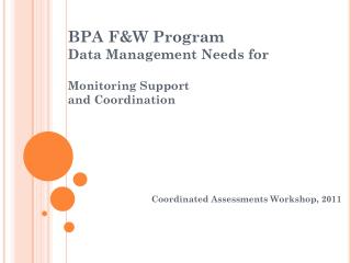 BPA F&W Program Data Management Needs for  Monitoring Support and Coordination